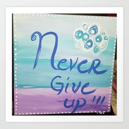 Never give up on canvas Art Print