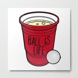 Ball Is Life Beer Pong Metal Print