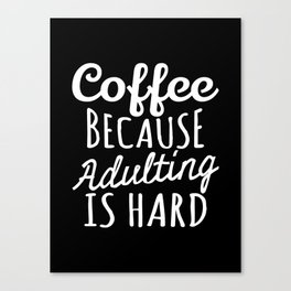 Coffee Because Adulting is Hard (Black & White) Canvas Print