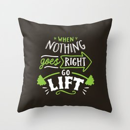 When Nothing Goes Right Go Lift Throw Pillow