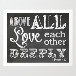 Above All Things Love Each Other Deeply Art Print