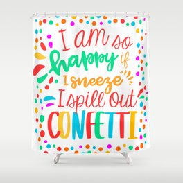 I am so happy ... confetti. Shower Curtain
