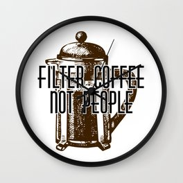 Filter Coffee Not People Wall Clock