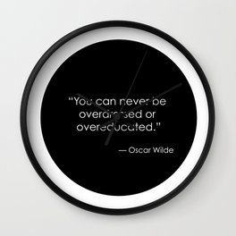 You can never be overdressed or overeducated - Oscar Wilde Wall Clock
