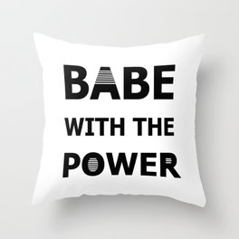 Babe With The Power Throw Pillow