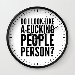 DO I LOOK LIKE A FUCKING PEOPLE PERSON? Wall Clock