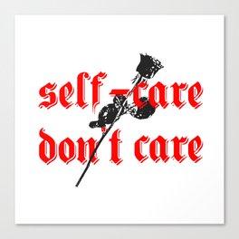 Self-care Don't Care Canvas Print