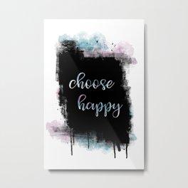 Text Art CHOOSE HAPPY Metal Print
