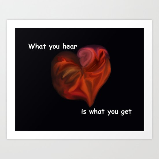 What you hear is what you get Art Print