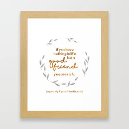 If you have nothing in life but a good friend you are rich (especially if your friend is a cat) Framed Art Print