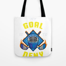 My Goal Is To Deny Yours Hockey Player  Tote Bag