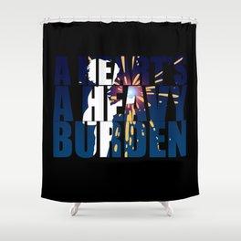 A heart is a heavy burden Shower Curtain
