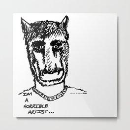 Horrible Artist Metal Print