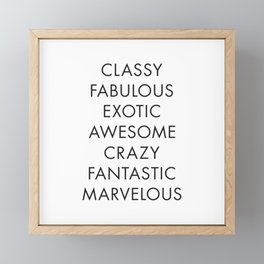 Poster Quote, Typo Art, Classy, Fabulous, Exotic, Awesome, Crazy, Fantastic, Marvelous, Feminist Art Framed Mini Art Print