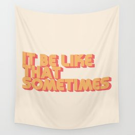 """""""It be like that sometimes"""" Wall Tapestry"""