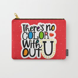 There's No Color Without U Carry-All Pouch