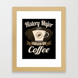 History Major Fueled By Coffee Framed Art Print