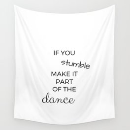 IF YOU STUMBLE MAKE IT PART OF THE DANCE Wall Tapestry