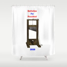 Guillotine For President 2020 Shower Curtain