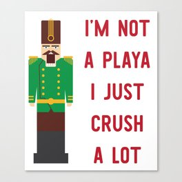 I'm Not A Playa I Just Crush A Lot Canvas Print