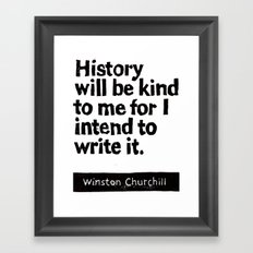History will be kind to me for I intend to write it Framed Art Print