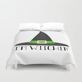 I'm Witchin' Duvet Cover