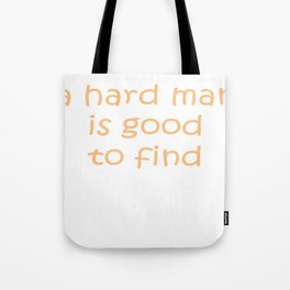 A Hard Man Is Good To Find Tote Bag