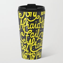 Don't be afraid to fail. Be afraid not to try. Travel Mug