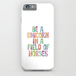 BE A UNICORN IN A FIELD OF HORSES rainbow watercolor iPhone Case