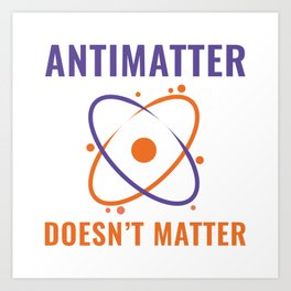 Antimatter Doesn't Matter Art Print