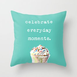 Celebrate Everyday Moments Throw Pillow