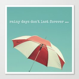 Rainy Days don't Last Forever Canvas Print