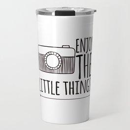 Enjoy the little things Travel Mug