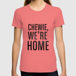 Chewie,We're Home - Galactic T-shirt