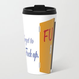 Don't Forget to Shut the Fuck Up Travel Mug