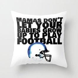 Mamas Don't Let Your Babies Grow Up To Play Football Throw Pillow