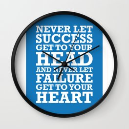 NEVER LET SUCCESS GET TO YOUR HEAD AND NEVER LET FAILURE GET TO YOUR HEART Wall Clock