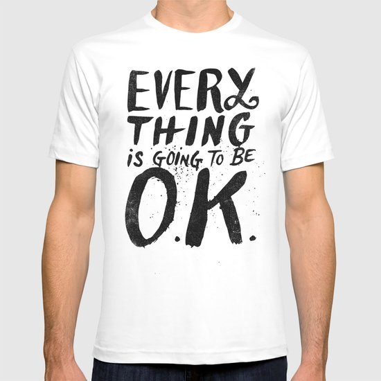 EVERY THING IS GOING TO BE O.K. T-shirt