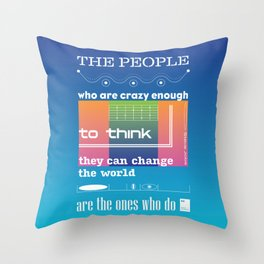 The people who are crazy enough to think they can change the world are the ones who do Throw Pillow