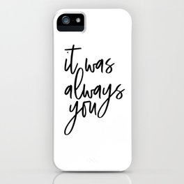 It Was Always You, Word Art, Motivational Quote, Inspirational Quote, Gift Idea iPhone Case