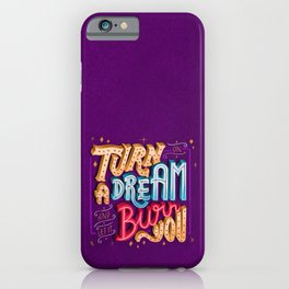 Turn on a dream and let it burn you iPhone Case