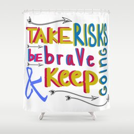 take risk and be brave Shower Curtain