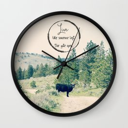 Live Like Someone Left the Gate Open Wall Clock