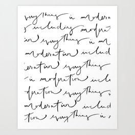 """""""everything in moderation including moderation"""" quote that is modern, cool and hand lettered Art Print"""