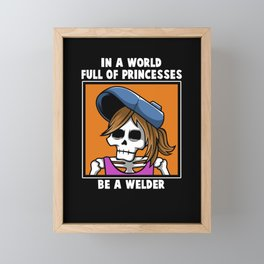 Welding - In a World full of princesses be a welder Framed Mini Art Print