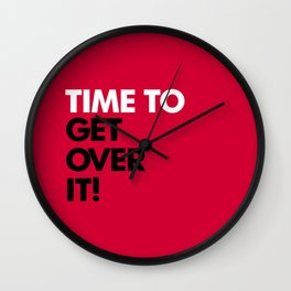 Time To Get Over It Wall Clock