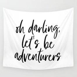 Oh Darling Let's Be Adventurers by Dear Lily Mae Wall Tapestry