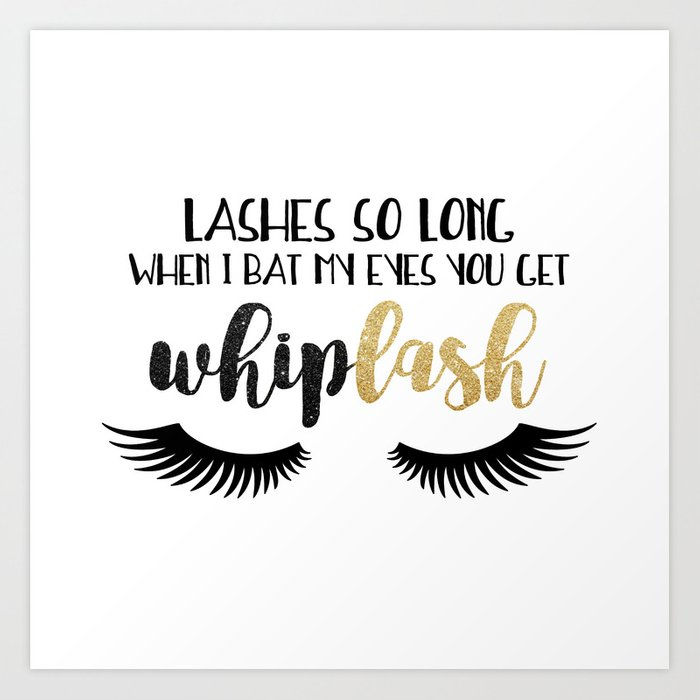 Lashes So Long When I Bat My Eyes You Get Whiplash Art Print By