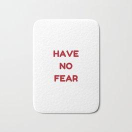 HAVE NO FEAR Bath Mat