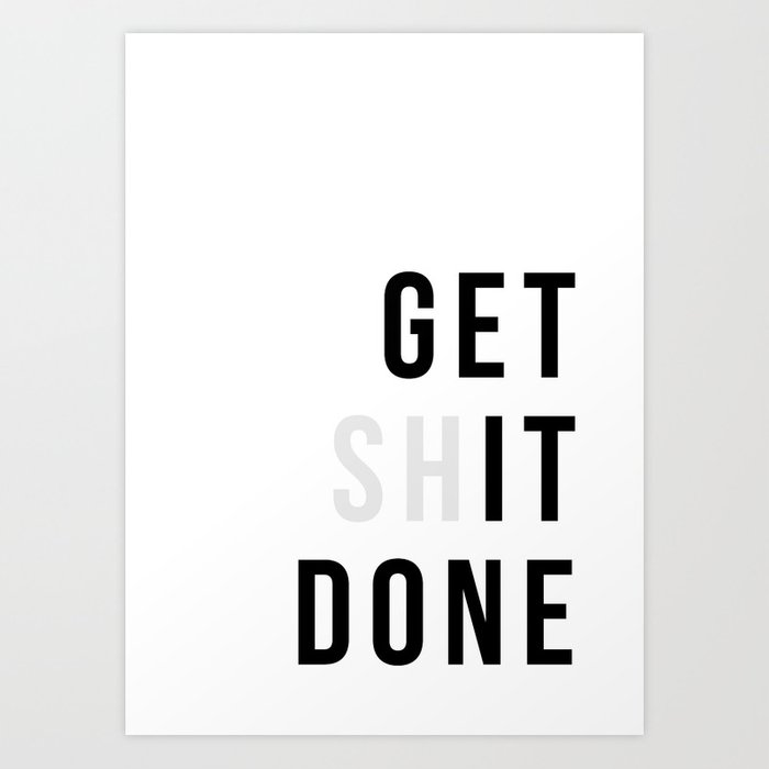 Get Sh(it) Done // Get Shit Done Art Print